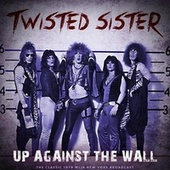 Up Against The Wall by Twisted Sister