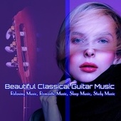 Beautiful Classical Guitar Music: Relaxing Music, Romantic Music, Sleep Music, Study Music by Relaxing Classical Music Academy