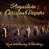 Augustana Christmas Vespers: Risen with Healing in His Wings by Augustana University School of Music