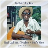 Bad Luck and Trouble / She's Mine (All Tracks Remastered) by Lightnin' Hopkins