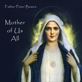 Mother of Us All by Father Peter Bowes