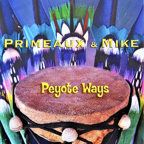 Peyote Ways by Primeaux & Mike