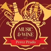 Music & Wine with Perez Prado, Vol. 1 by Perez Prado