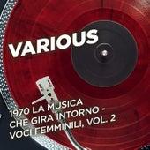 1970 La musica che gira intorno - Voci femminili, Vol. 2 by Various Artists