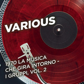 1970 La musica che gira intorno - I gruppi, Vol. 2 by Various Artists