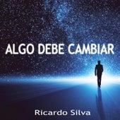 Algo Debe Cambiar de Ricardo Silva (1)