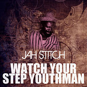 Watch Your Step Youthman by Jah Stitch