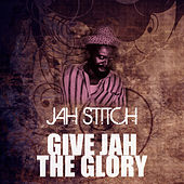 Give Jah The Glory by Jah Stitch