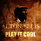 Play It Cool by Alton Ellis