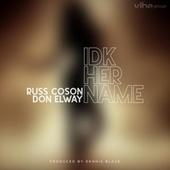 IDK Her Name (feat. Russ Coson & Don Elway) by Dennis Blaze