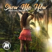 Show Me How by Justin Wellington