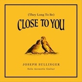 (They Long to Be) Close to You de Joseph Sullinger