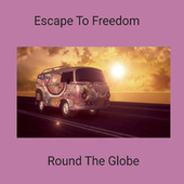 Escape to Freedom von Round the Globe
