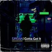 Gotta GET IT by Dream
