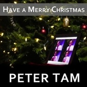 HAVE A MERRY CHRISTMAS by Peter Tam