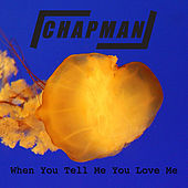 When You Tell Me You Love Me by Chapman