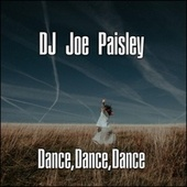 Dance Dance Dance by DJ Joe Paisley