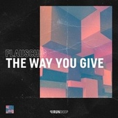 The Way You Give by Flauschig