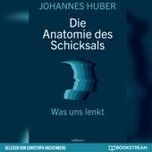 Die Anatomie des Schicksals - Was uns lenkt (Ungekürzt) von Johannes Huber