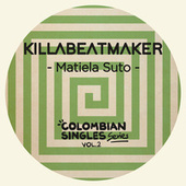 Matiela Suto (Colombian Singles Series, Vol. 2, Part 2) de Killabeatmaker