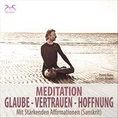 Meditation Glaube, Vertrauen, Hoffnung - mit stärkenden Affirmationen (Sanskrit) von Pierre Bohn