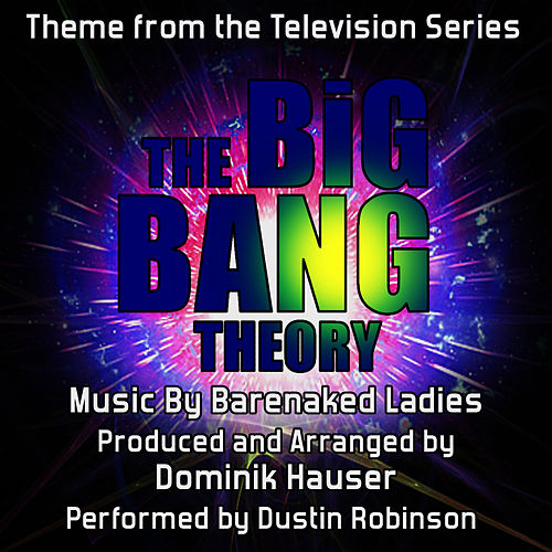 The Big Bang Theory - Theme from the TV Series (Barenaked Ladies) by Dominik Hauser