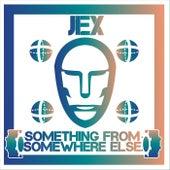 Something from Somewhere Else von Jex