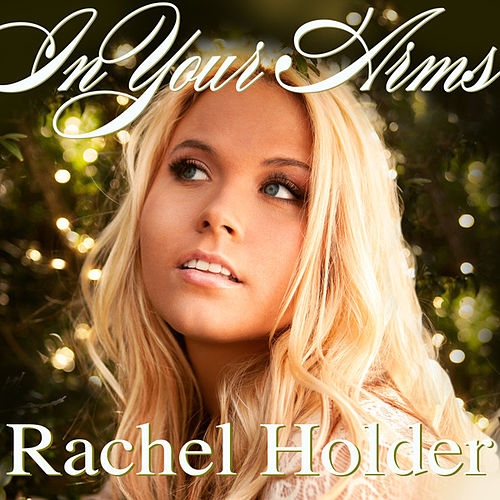 In Your Arms (Single) by Rachel Holder