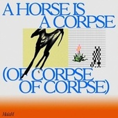 A Horse Is A Corpse (Of Corpse, Of Corpse) by The Ma'am