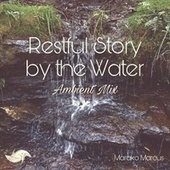 Restful Story by the Water (Ambient Mix) by Marako Marcus