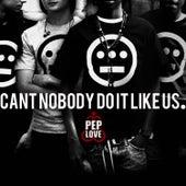 Can't Nobody Do It Like Us - Single de Pep Love