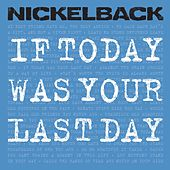 If Today Was Your Last Day von Nickelback