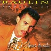 El Amor da Vida de Raulin Rodriguez