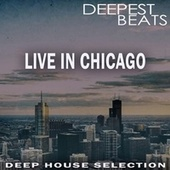 Live in Chigago - Deepest Beats by Various Artists