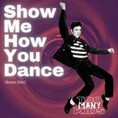 Show Me How You Dance (Radio Edit) de Too Many Kids
