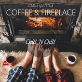 Coffee & Fireplace: Chillout Your Mind von Various Artists