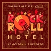 Rock 'n' Roll Hotel (40 Golden Hit Records), Vol. 3 by Various Artists