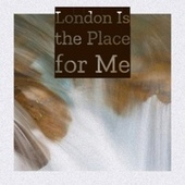 London Is the Place for Me by Various Artists