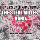 Baby's Callin' Me Home (Live) von Steve Miller Band