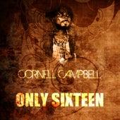 Only Sixteen de Cornell Campbell