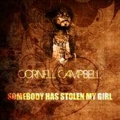 Somebody Has Stolen My Girl de Cornell Campbell