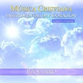 Música Cristiana Instrumental de Adoración de Ezquerro