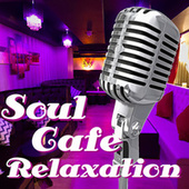 Soul Cafe Relaxation by Various Artists
