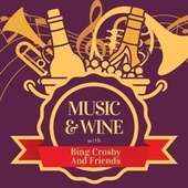 Music & Wine with Bing Crosby and Friends by Bing Crosby