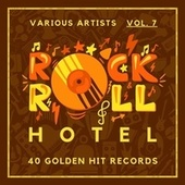 Rock 'n' Roll Hotel (40 Golden Hit Records), Vol. 7 by Various Artists