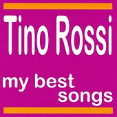 Tino Rossi : My Best Songs by Tino Rossi