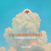 The Version Suicides, Vol. 1 by Christian Lee Hutson