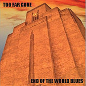 End of the World Blues by Too Far Gone