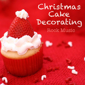 Christmas Cake Decorating Rock Music by Various Artists
