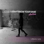 I Don't Know Your Name (Urban Mix) by Andrea